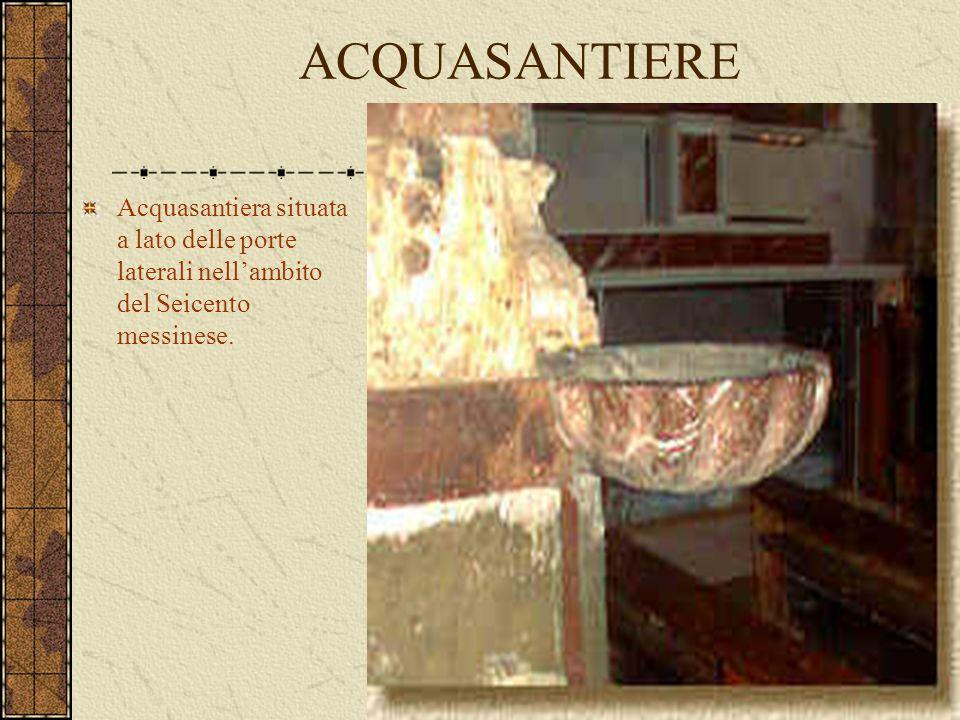 ACQUASANTIERE Acquasantiera situata a lato delle porte laterali nell'ambito del Seicento messinese.