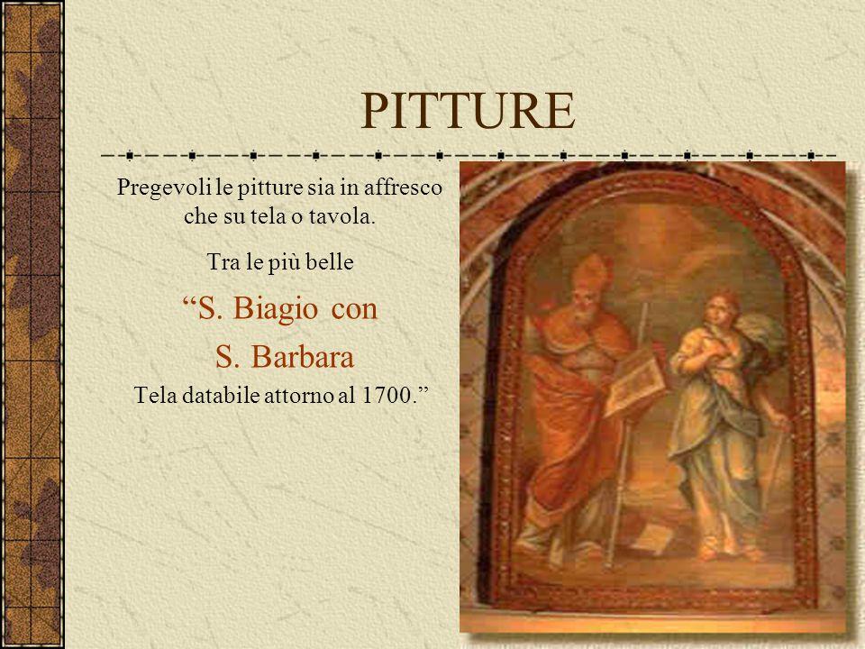 """PITTURE Pregevoli le pitture sia in affresco che su tela o tavola. Tra le più belle """"S. Biagio con S. Barbara Tela databile attorno al 1700."""""""