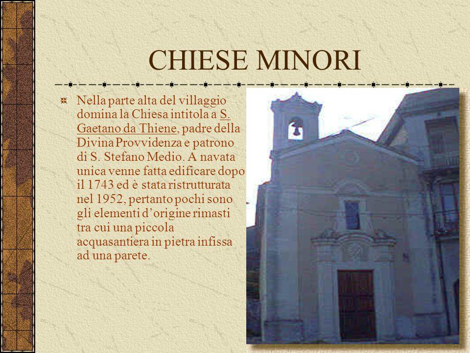 CHIESE MINORI Nella parte alta del villaggio domina la Chiesa intitola a S. Gaetano da Thiene, padre della Divina Provvidenza e patrono di S. Stefano