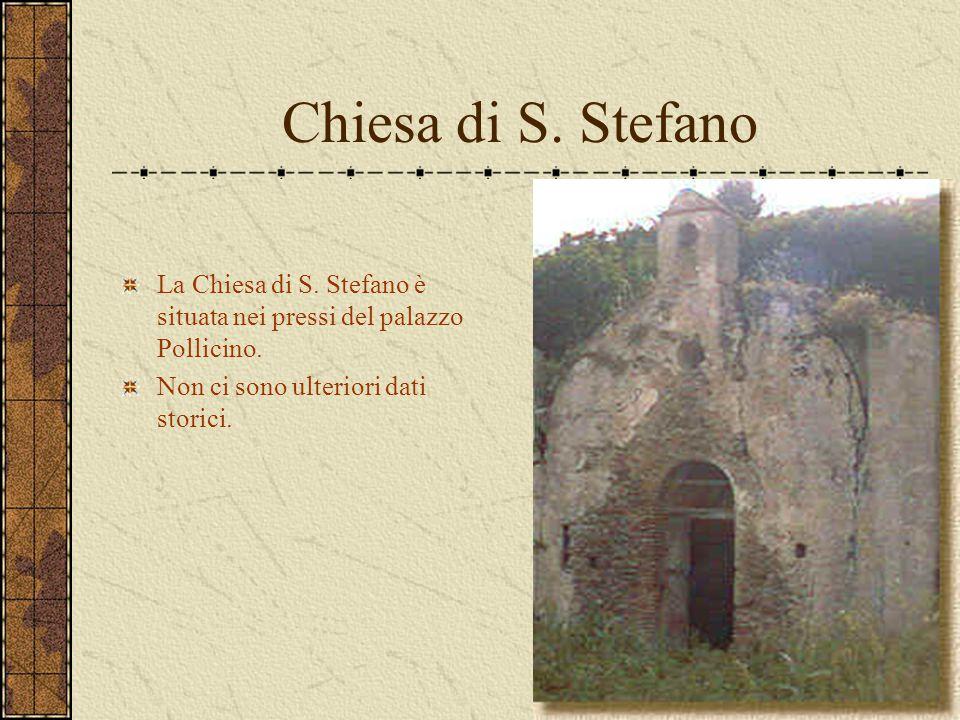 Chiesa di S. Stefano La Chiesa di S. Stefano è situata nei pressi del palazzo Pollicino. Non ci sono ulteriori dati storici.