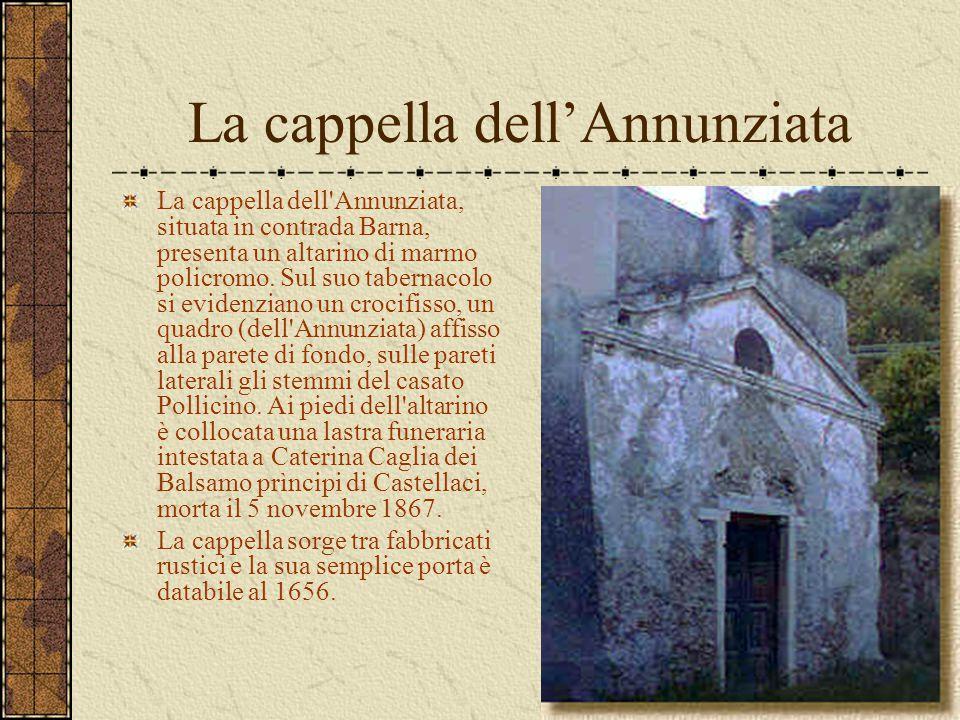 La cappella dell'Annunziata La cappella dell'Annunziata, situata in contrada Barna, presenta un altarino di marmo policromo. Sul suo tabernacolo si ev