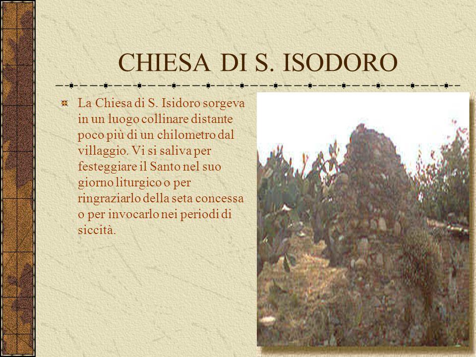 CHIESA DI S. ISODORO La Chiesa di S. Isidoro sorgeva in un luogo collinare distante poco più di un chilometro dal villaggio. Vi si saliva per festeggi