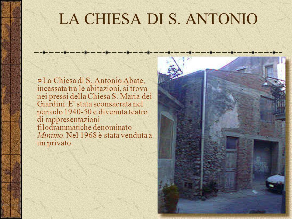 LA CHIESA DI S. ANTONIO La Chiesa di S. Antonio Abate, incassata tra le abitazioni, si trova nei pressi della Chiesa S. Maria dei Giardini. E' stata s