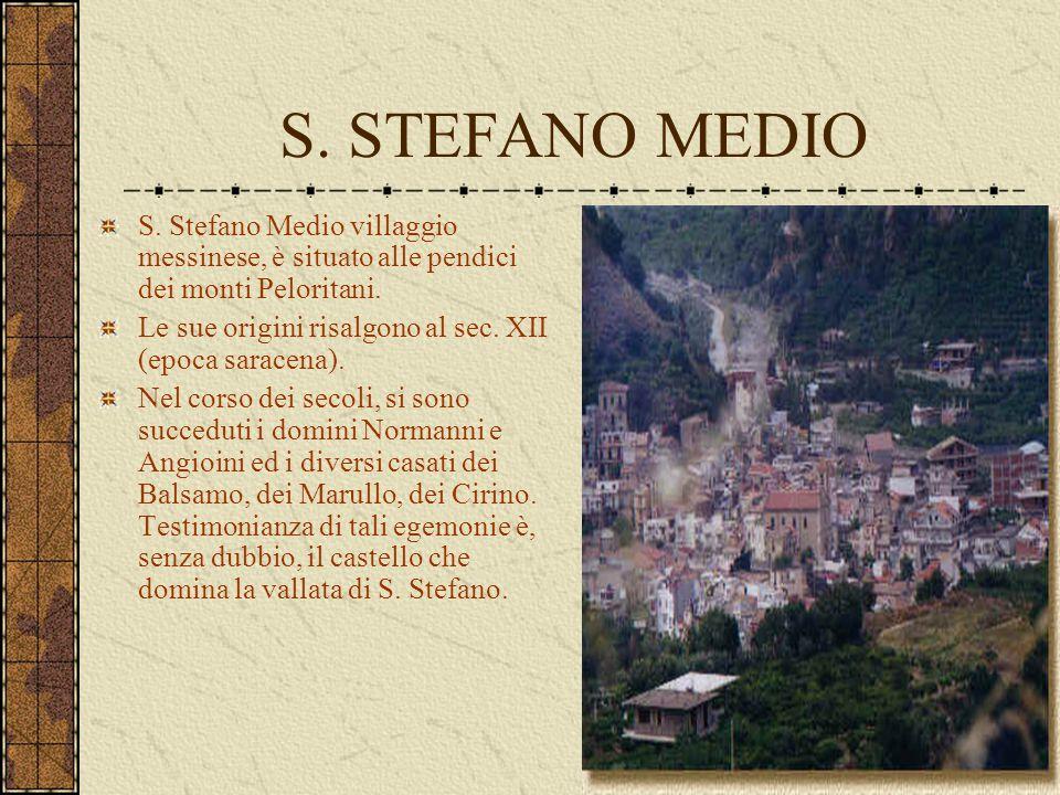 S. STEFANO MEDIO S. Stefano Medio villaggio messinese, è situato alle pendici dei monti Peloritani. Le sue origini risalgono al sec. XII (epoca sarace