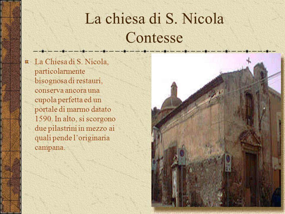 La chiesa di S. Nicola Contesse La Chiesa di S. Nicola, particolarmente bisognosa di restauri, conserva ancora una cupola perfetta ed un portale di ma