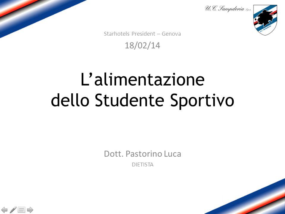 L'alimentazione dello Studente Sportivo Dott. Pastorino Luca DIETISTA Starhotels President – Genova 18/02/14
