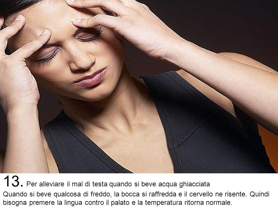 12. Per controllare il battito cardiaco quando si è nervosi Mettere il pollice in bocca e soffiare, questo aiuterà il cuore a smettere di battere così