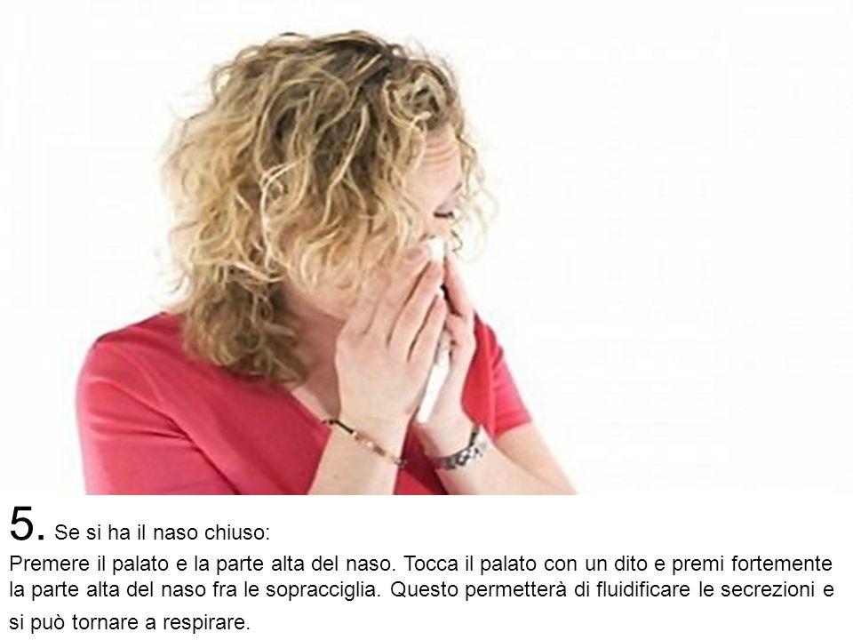 5.Se si ha il naso chiuso: Premere il palato e la parte alta del naso.