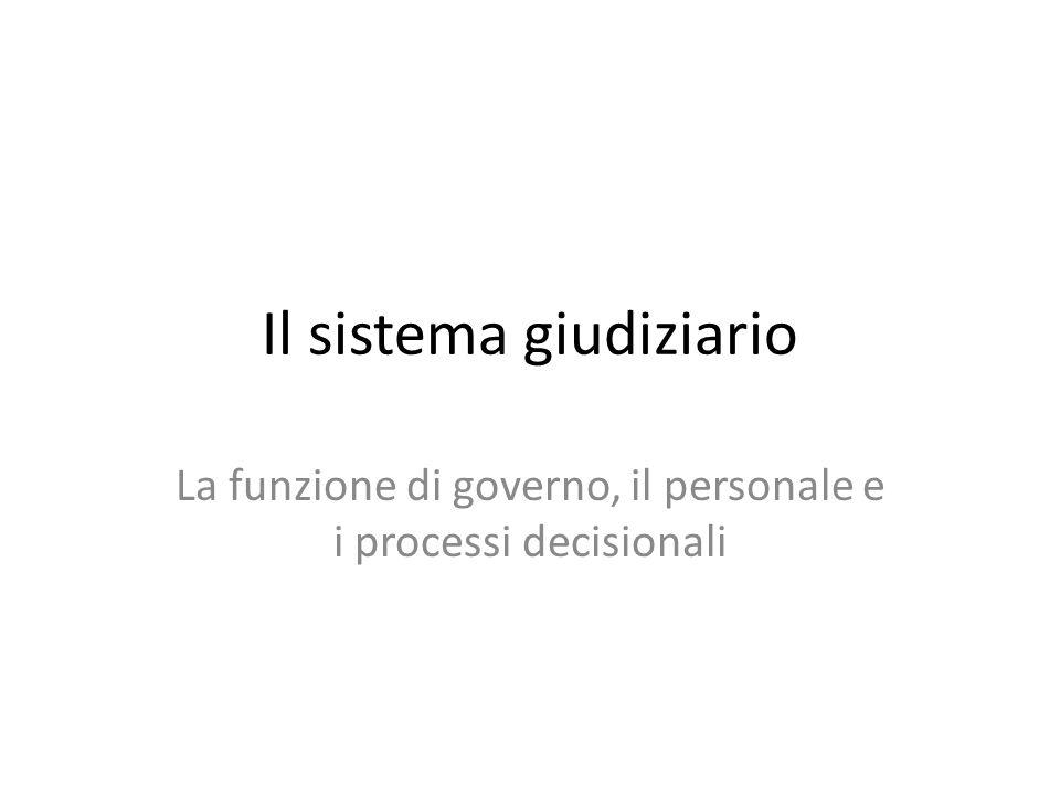 Il sistema giudiziario La funzione di governo, il personale e i processi decisionali