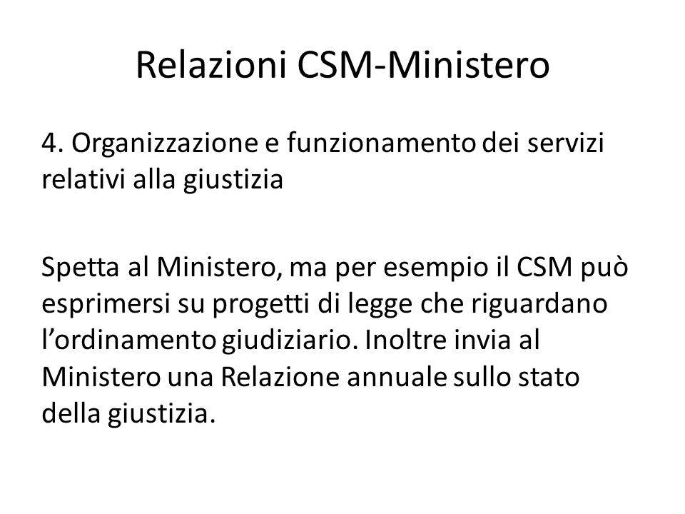 Relazioni CSM-Ministero 4. Organizzazione e funzionamento dei servizi relativi alla giustizia Spetta al Ministero, ma per esempio il CSM può esprimers
