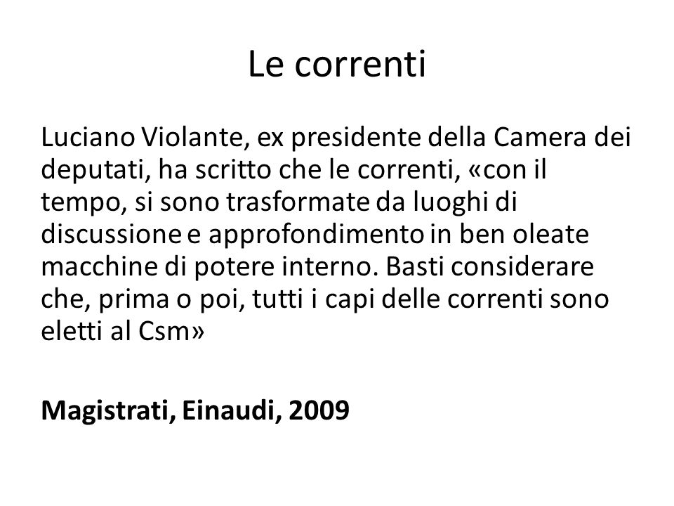 Le correnti Luciano Violante, ex presidente della Camera dei deputati, ha scritto che le correnti, «con il tempo, si sono trasformate da luoghi di dis