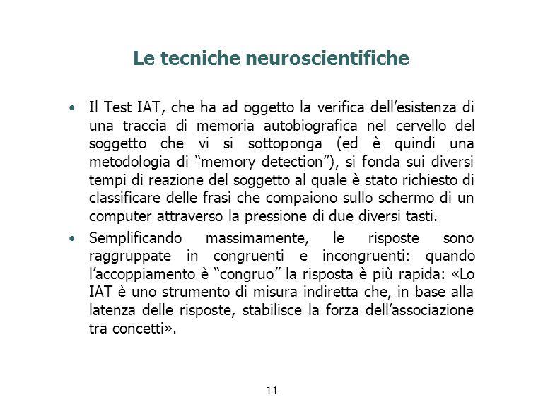 Le tecniche neuroscientifiche Il Test IAT, che ha ad oggetto la verifica dell'esistenza di una traccia di memoria autobiografica nel cervello del sogg