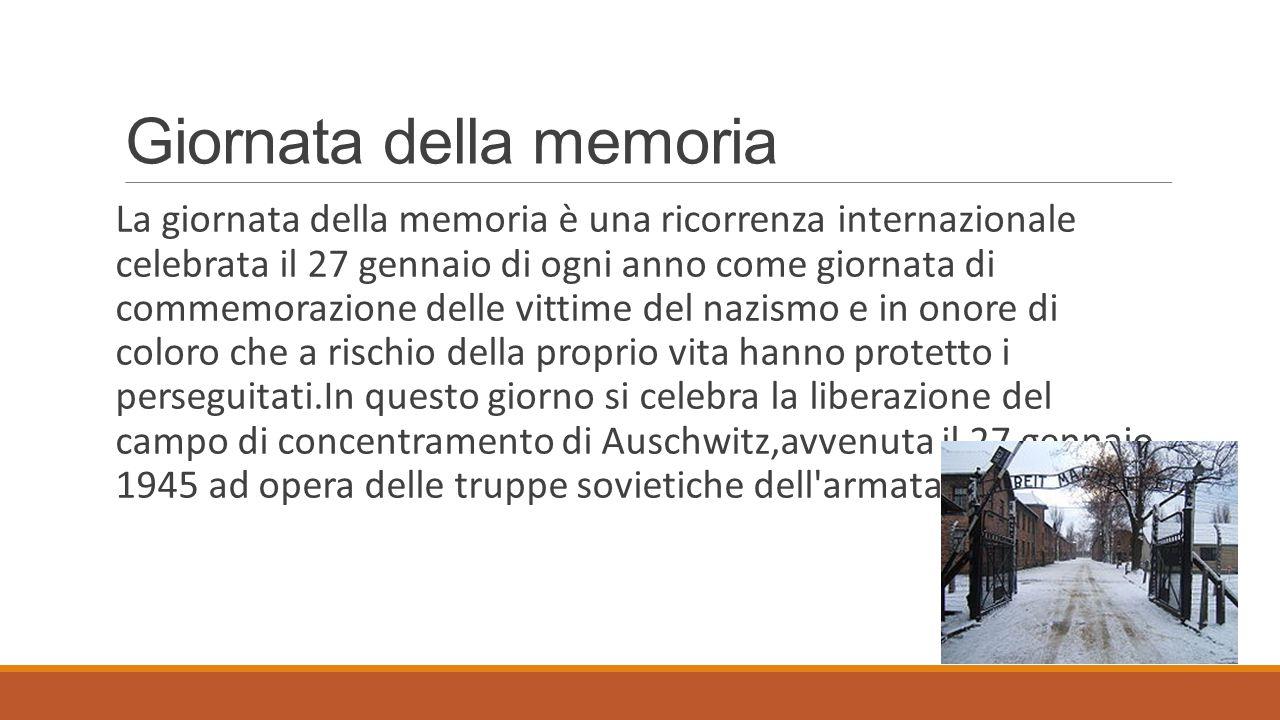 Giornata della memoria La giornata della memoria è una ricorrenza internazionale celebrata il 27 gennaio di ogni anno come giornata di commemorazione