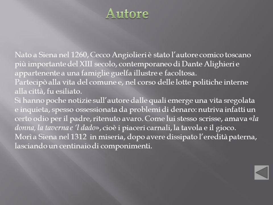 Nato a Siena nel 1260, Cecco Angiolieri è stato l'autore comico toscano più importante del XIII secolo, contemporaneo di Dante Alighieri e appartenente a una famiglie guelfa illustre e facoltosa.