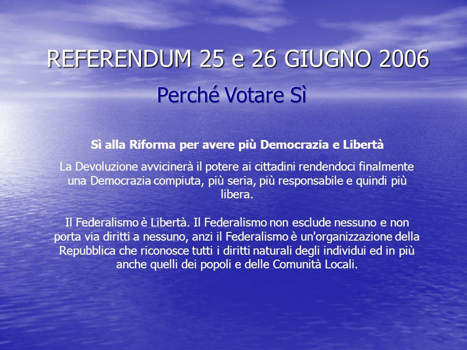 REFERENDUM 25 e 26 GIUGNO 2006 Solo con il Federalismo vi sarà unità nella diversità. Infatti il decentramento dello Stato unitario consentirà di mant
