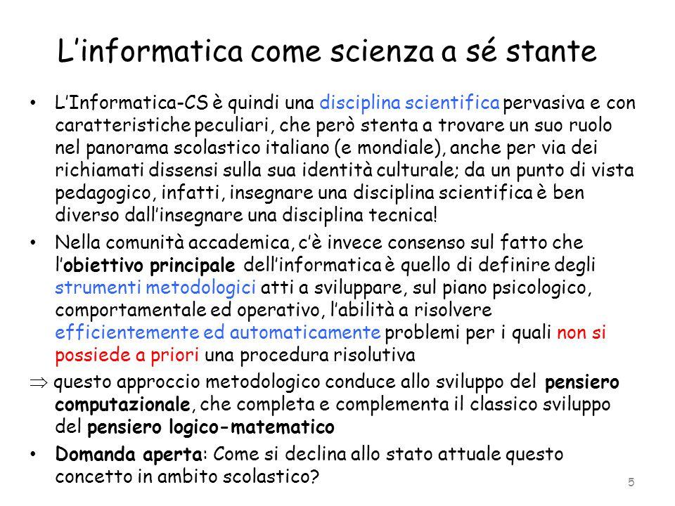 L'informatica come scienza a sé stante L'Informatica-CS è quindi una disciplina scientifica pervasiva e con caratteristiche peculiari, che però stenta