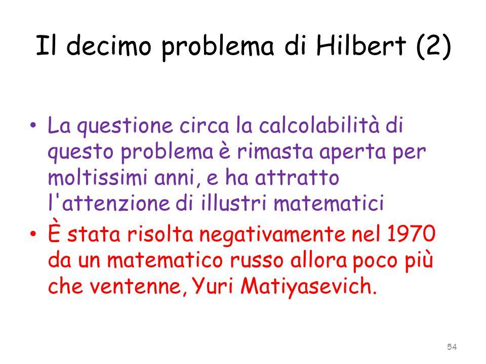 Il decimo problema di Hilbert (2) La questione circa la calcolabilità di questo problema è rimasta aperta per moltissimi anni, e ha attratto l'attenzi