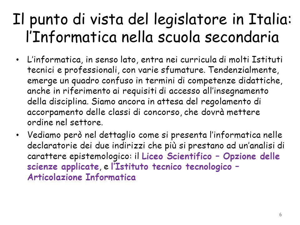 Il punto di vista del legislatore in Italia: l'Informatica nella scuola secondaria L'informatica, in senso lato, entra nei curricula di molti Istituti