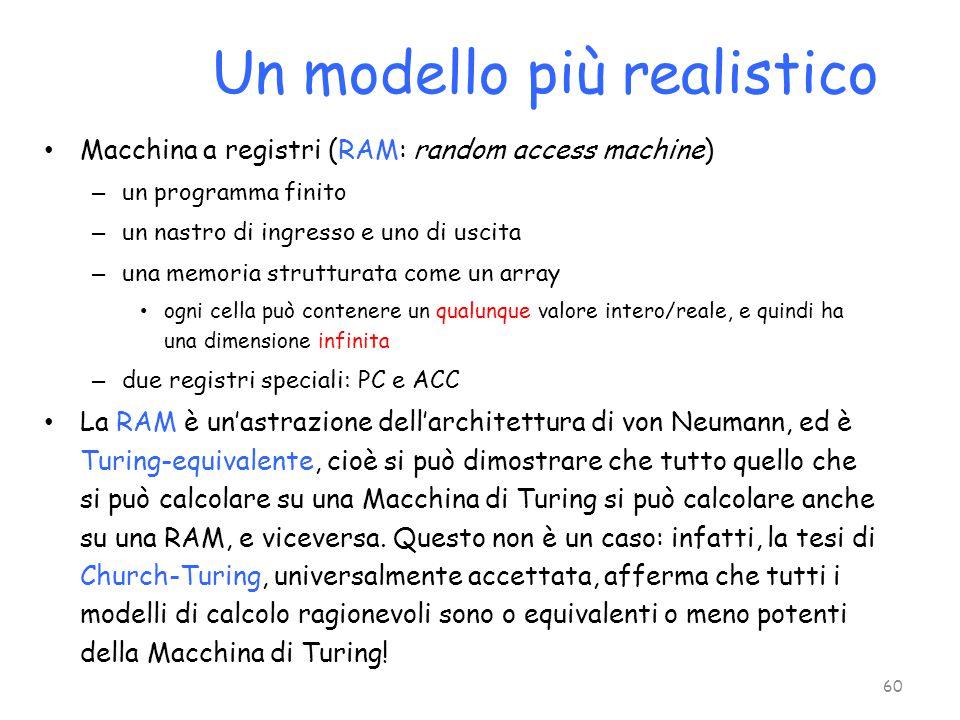 Un modello più realistico Macchina a registri (RAM: random access machine) – un programma finito – un nastro di ingresso e uno di uscita – una memoria