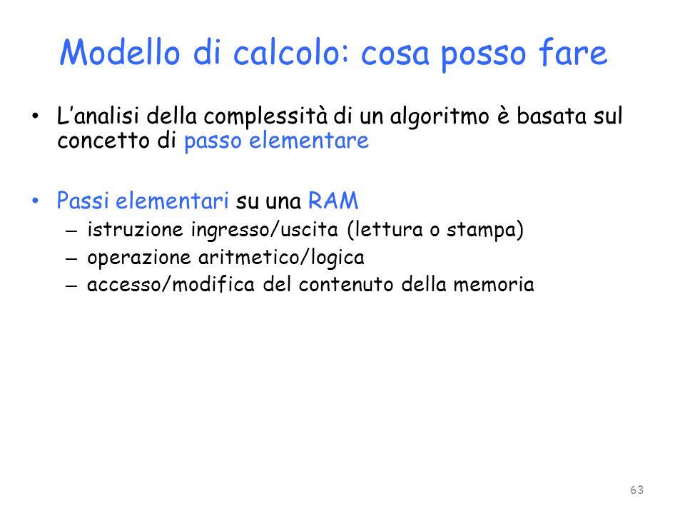 Modello di calcolo: cosa posso fare L'analisi della complessità di un algoritmo è basata sul concetto di passo elementare Passi elementari su una RAM