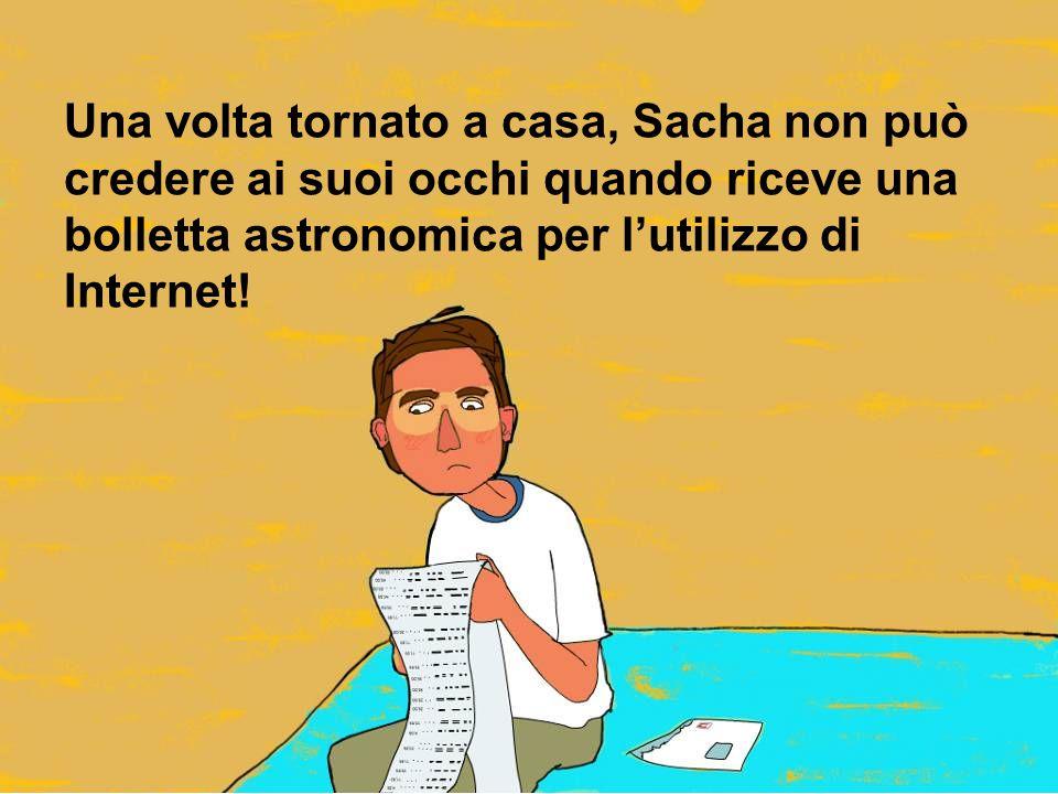 Una volta tornato a casa, Sacha non può credere ai suoi occhi quando riceve una bolletta astronomica per l'utilizzo di Internet!