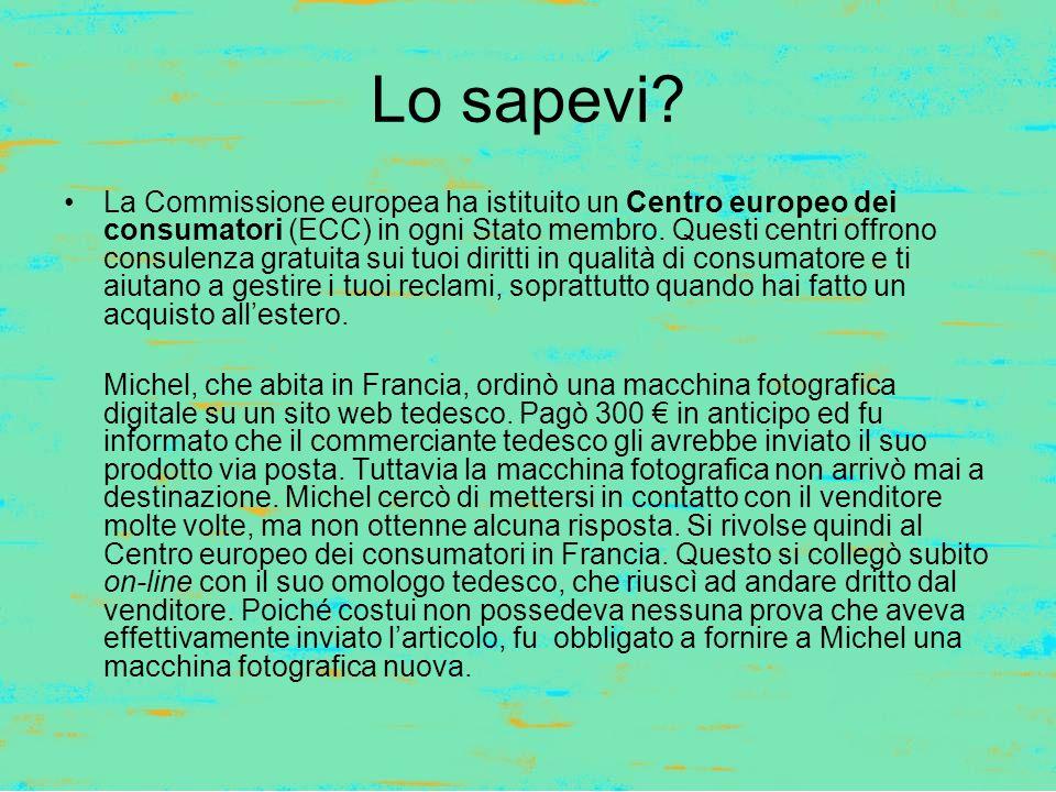 Lo sapevi? La Commissione europea ha istituito un Centro europeo dei consumatori (ECC) in ogni Stato membro. Questi centri offrono consulenza gratuita