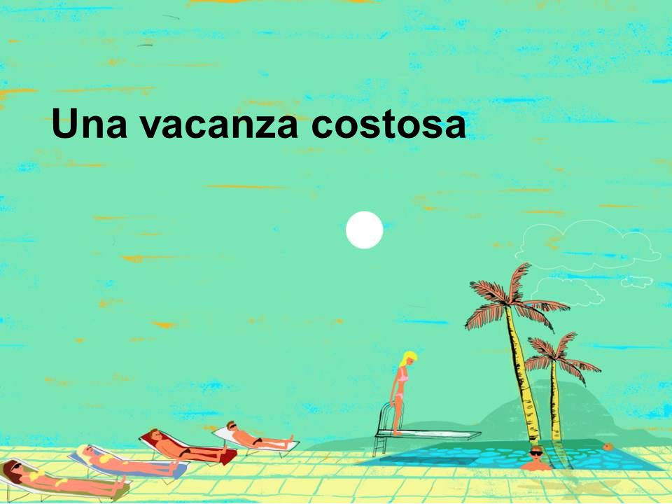 Una vacanza costosa