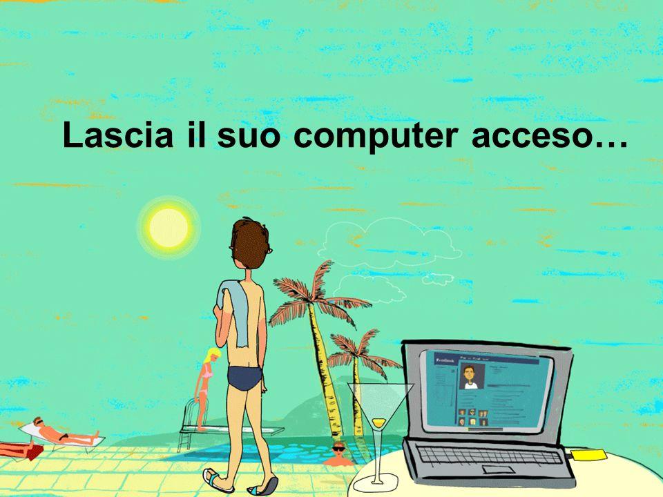 Lascia il suo computer acceso…