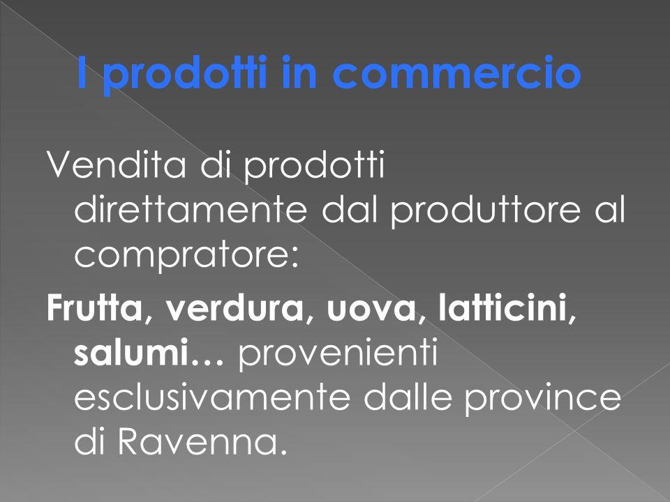 Vendita di prodotti direttamente dal produttore al compratore: Frutta, verdura, uova, latticini, salumi… provenienti esclusivamente dalle province di Ravenna.