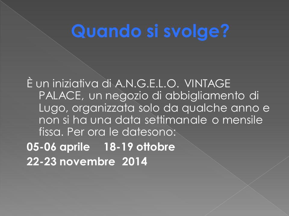 È un iniziativa di A.N.G.E.L.O. VINTAGE PALACE, un negozio di abbigliamento di Lugo, organizzata solo da qualche anno e non si ha una data settimanale