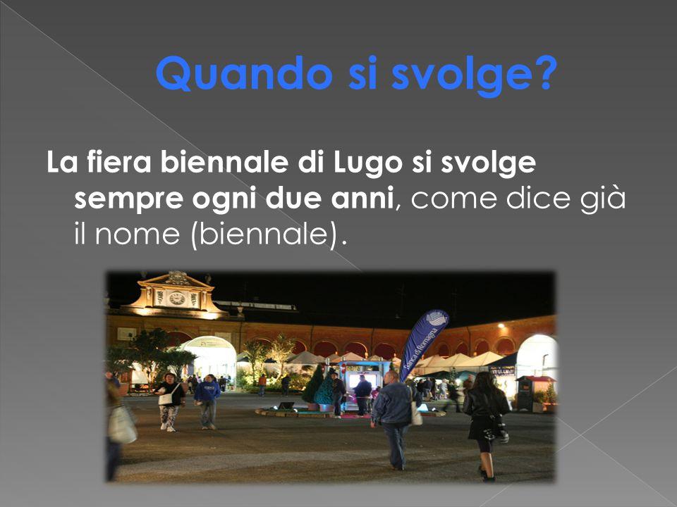 La fiera biennale di Lugo si svolge sempre ogni due anni, come dice già il nome (biennale).