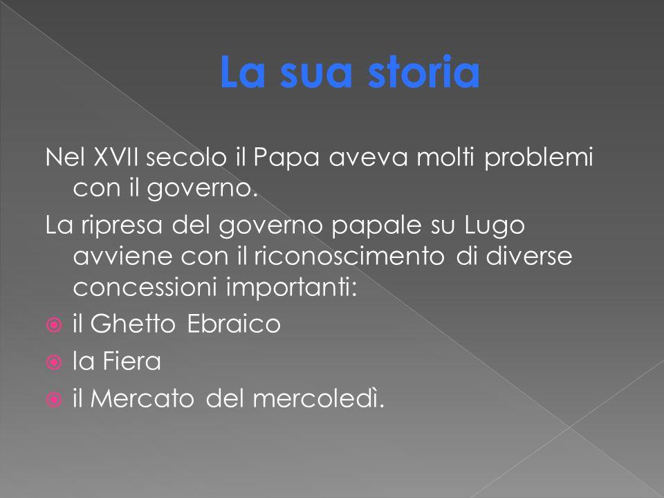 Nel XVII secolo il Papa aveva molti problemi con il governo. La ripresa del governo papale su Lugo avviene con il riconoscimento di diverse concession