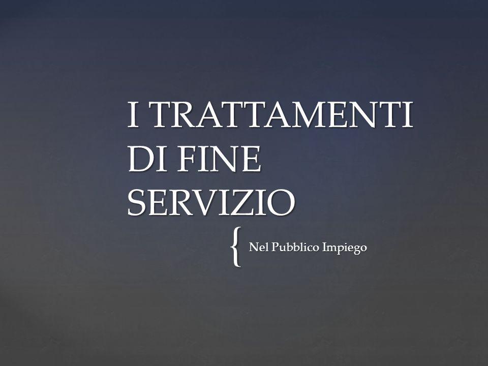 { Nel Pubblico Impiego I TRATTAMENTI DI FINE SERVIZIO