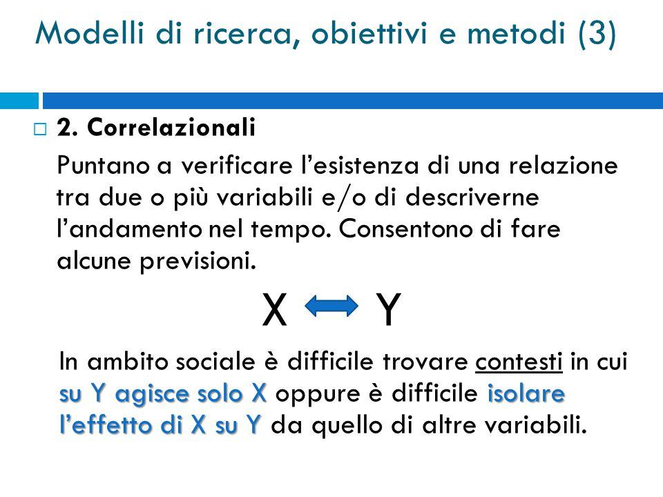  2. Correlazionali Puntano a verificare l'esistenza di una relazione tra due o più variabili e/o di descriverne l'andamento nel tempo. Consentono di
