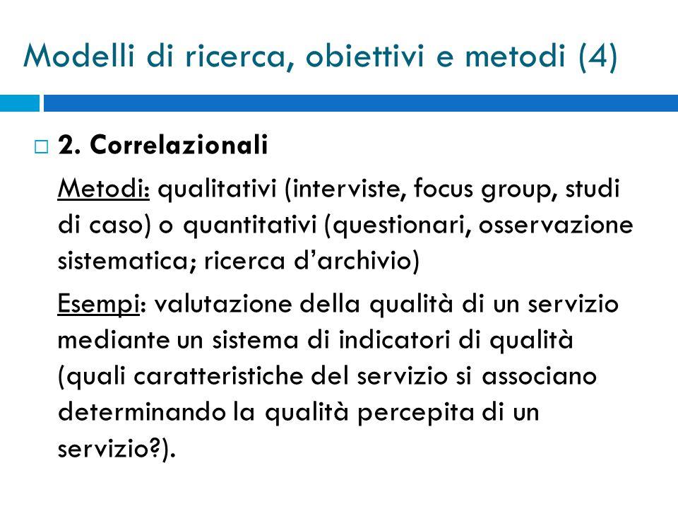  2. Correlazionali Metodi: qualitativi (interviste, focus group, studi di caso) o quantitativi (questionari, osservazione sistematica; ricerca d'arch