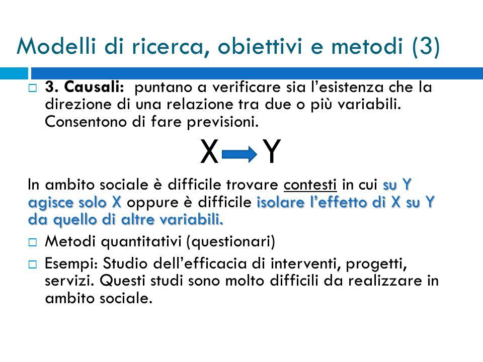 3. Causali: puntano a verificare sia l'esistenza che la direzione di una relazione tra due o più variabili. Consentono di fare previsioni. X Y su Y