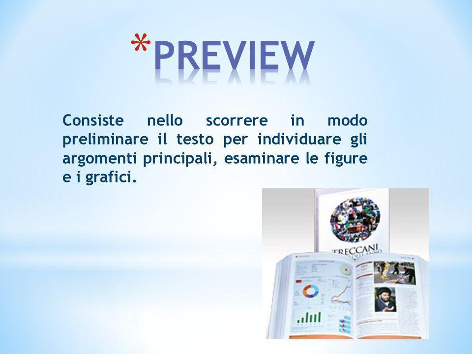Consiste nello scorrere in modo preliminare il testo per individuare gli argomenti principali, esaminare le figure e i grafici.