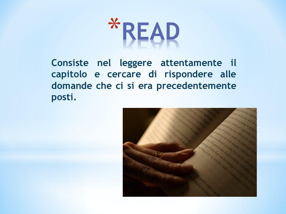 Consiste nel leggere attentamente il capitolo e cercare di rispondere alle domande che ci si era precedentemente posti.