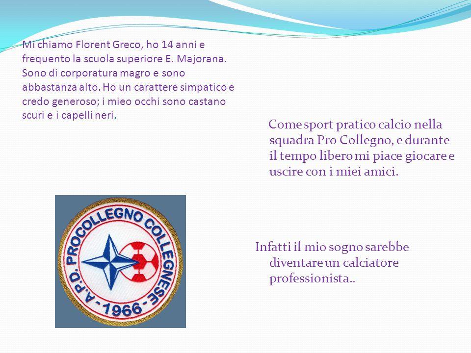 Mi chiamo Florent Greco, ho 14 anni e frequento la scuola superiore E.