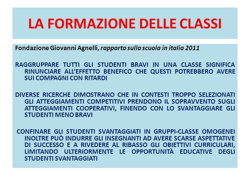 LA FORMAZIONE DELLE CLASSI Fondazione Giovanni Agnelli, rapporto sulla scuola in italia 2011 RAGGRUPPARE TUTTI GLI STUDENTI BRAVI IN UNA CLASSE SIGNIF