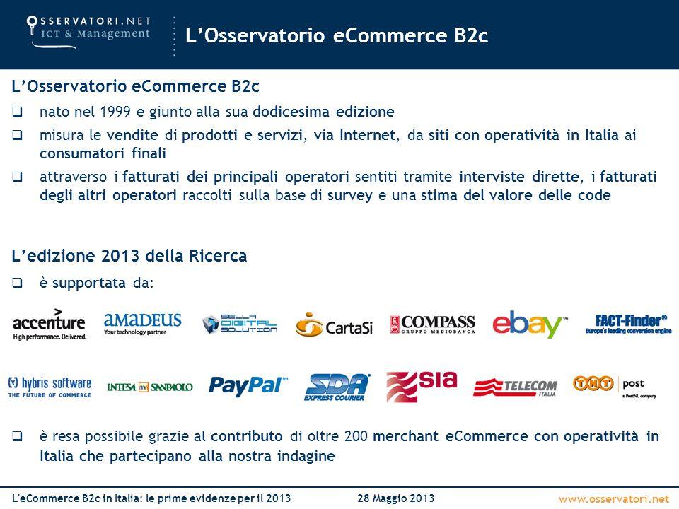 www.osservatori.net L eCommerce B2c in Italia: le prime evidenze per il 201328 Maggio 2013 AbbigliamentoAltroAssicurazioniEditoriaGroceryInformatica ed elettronica Turismo 20132012201320122013201220132012201320122013201220132012 +13% +24% +19% +27% +39% Crescita 2013 su 2012 Crescita media annuale (2009-2013) YxYx Il settore è ancora una volta caratterizzato da un'aggressività commerciale molto spinta (margini molto ridotti) Performance positive per tutti i principali retailer, grazie anche al successo delle iniziative multicanale implementate Tra le Dot Com, alcune iniziative crescono molto bene, altre faticano un po' La dinamica delle vendite e i tassi di crescita per comparto merceologico