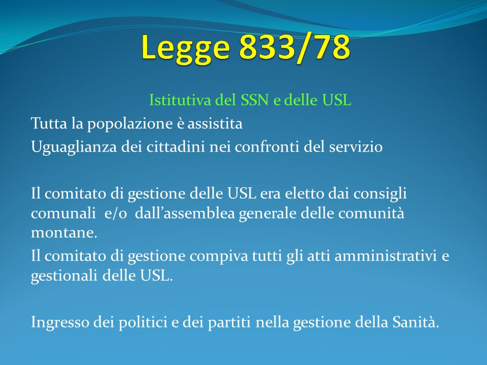 Istitutiva del SSN e delle USL Tutta la popolazione è assistita Uguaglianza dei cittadini nei confronti del servizio Il comitato di gestione delle USL
