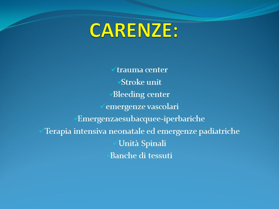 trauma center Stroke unit Bleeding center emergenze vascolari Emergenzaesubacquee-iperbariche Terapia intensiva neonatale ed emergenze padiatriche Unità Spinali Banche di tessuti