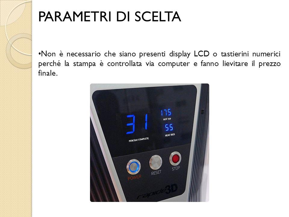 PARAMETRI DI SCELTA Non è necessario che siano presenti display LCD o tastierini numerici perché la stampa è controllata via computer e fanno lievitar