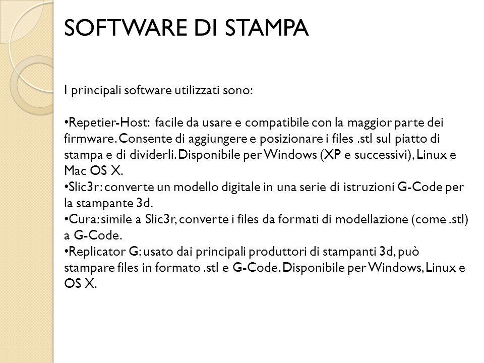 SOFTWARE DI STAMPA I principali software utilizzati sono: Repetier-Host: facile da usare e compatibile con la maggior parte dei firmware. Consente di