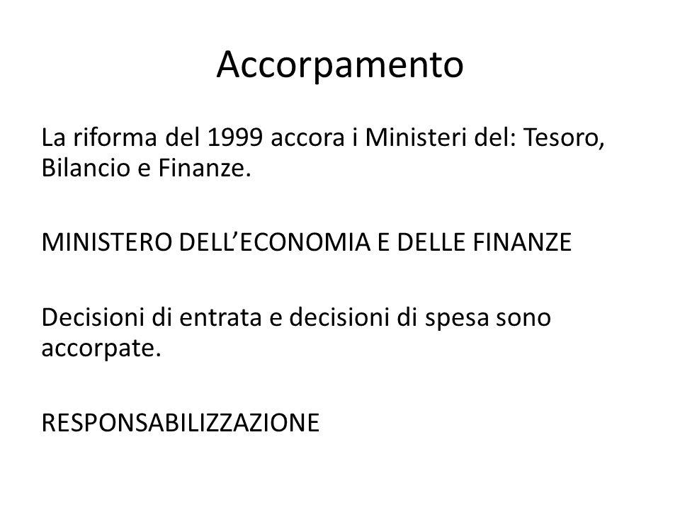 Accorpamento La riforma del 1999 accora i Ministeri del: Tesoro, Bilancio e Finanze. MINISTERO DELL'ECONOMIA E DELLE FINANZE Decisioni di entrata e de