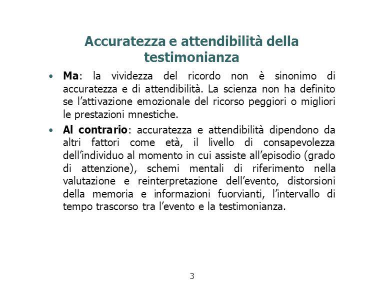 Accuratezza e attendibilità della testimonianza Ma: la vividezza del ricordo non è sinonimo di accuratezza e di attendibilità.