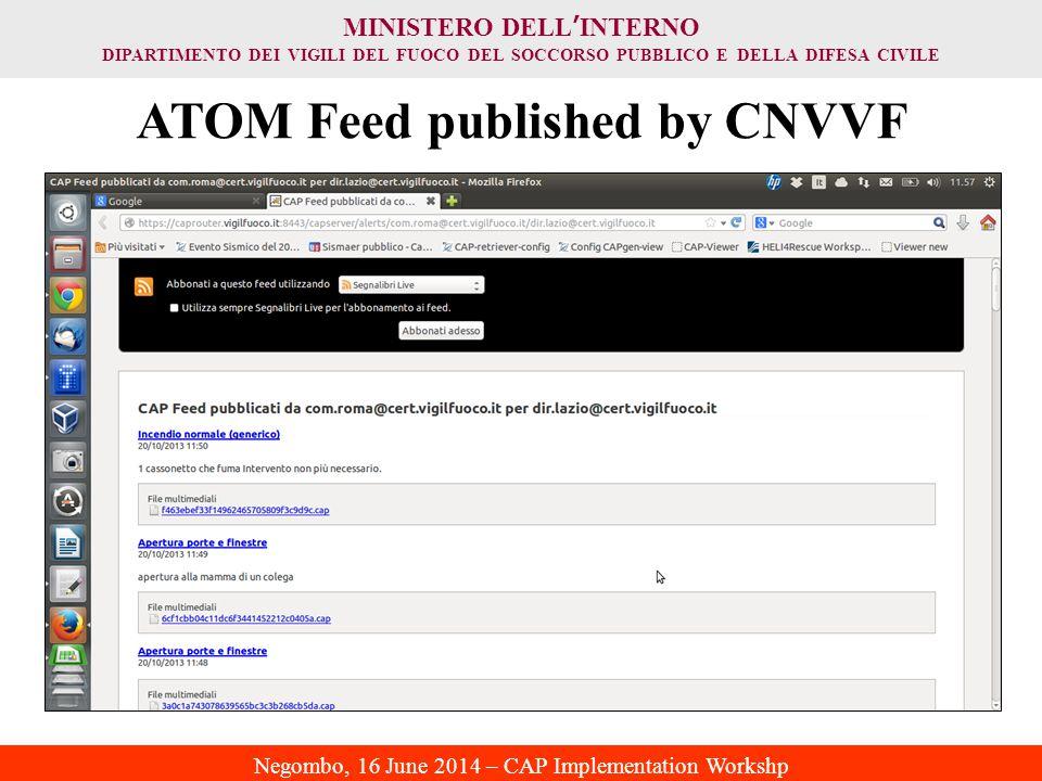 MINISTERO DELL ' INTERNO DIPARTIMENTO DEI VIGILI DEL FUOCO DEL SOCCORSO PUBBLICO E DELLA DIFESA CIVILE Negombo, 16 June 2014 – CAP Implementation Workshp ATOM Feed published by CNVVF
