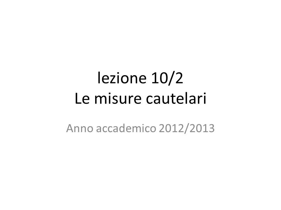 lezione 10/2 Le misure cautelari Anno accademico 2012/2013