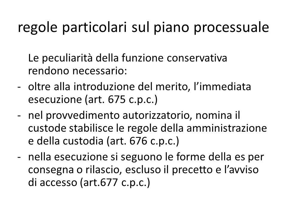 regole particolari sul piano processuale Le peculiarità della funzione conservativa rendono necessario: -oltre alla introduzione del merito, l'immedia